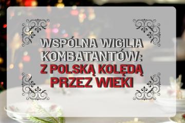 plakat z napisem wspólna wigilia kombatantów z polska kolęda przez wieki