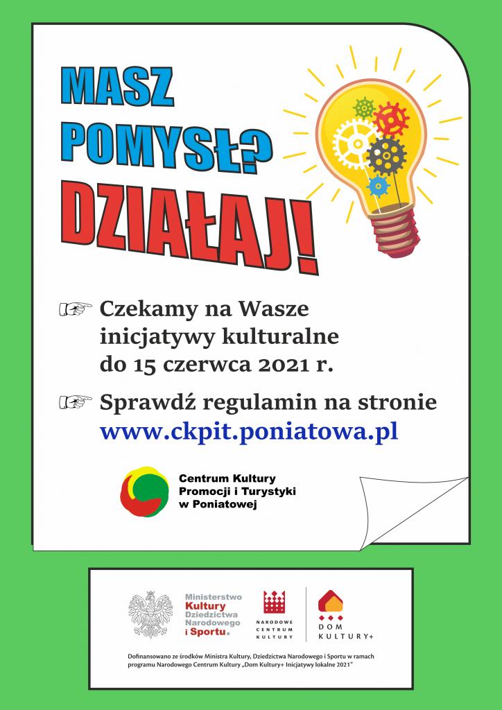 plakat zielona ramka żółta żarówka napis; masz pomysł działaj! czekamy na wasze inicjatywy kulturalne do 15 czerwca 2021 r. sprawdź regulamin na www.ckpit.poniatowa.pl niżej logotypy